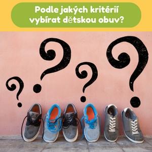 Podle jakých kritérií vybírat dětskou obuv