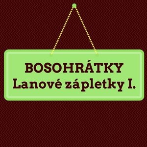Bosohrátky – lanové zápletky I.